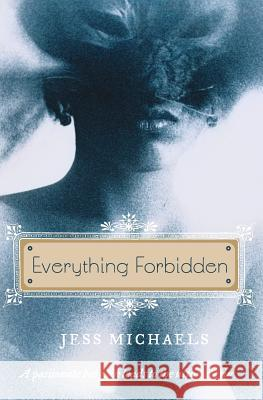 Everything Forbidden Jess Michaels 9780061283949