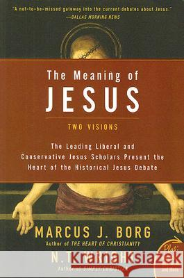 The Meaning of Jesus: Two Visions Marcus J. Borg N. T. Wright 9780061285547
