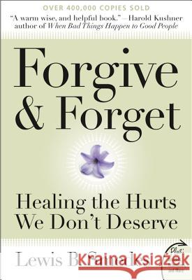 Forgive and Forget : Healing the Hurts We Don't Deserve Plus Edition Lewis B. Smedes 9780061285820