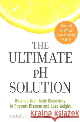 The Ultimate PH Solution: Balance Your Body Chemistry to Prevent Disease and Lose Weight Michelle Schoffro Cook 9780061336430