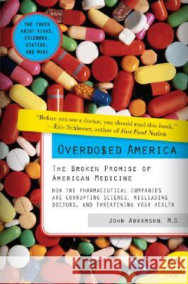 Overdosed America: The Broken Promise of American Medicine John Abramson 9780061344763