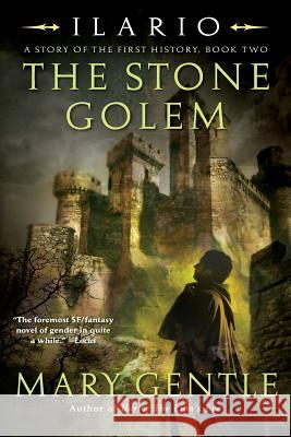 Ilario: The Stone Golem: A Story of the First History, Book Two Mary Gentle 9780061344985
