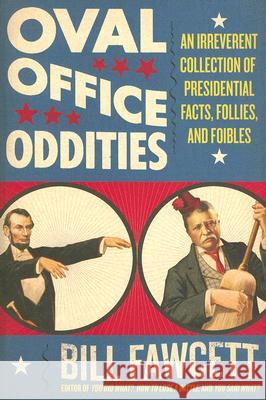 Oval Office Oddities: An Irreverent Collection of Presidential Facts, Follies, and Foibles Bill Fawcett 9780061346170 Harper Paperbacks