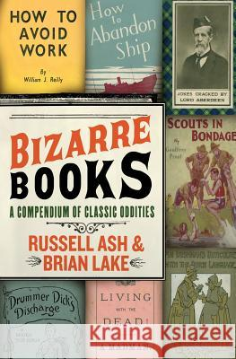 Bizarre Books: A Compendium of Classic Oddities Russell Ash Brian Lake 9780061346651