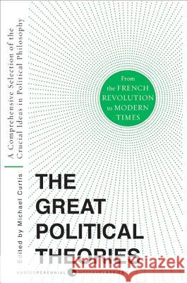 Great Political Theories V.2: A Comprehensive Selection of the Crucial Ideas in Political Philosophy from the French Revolution to Modern Times M. Curtis Michael Curtis 9780061351372