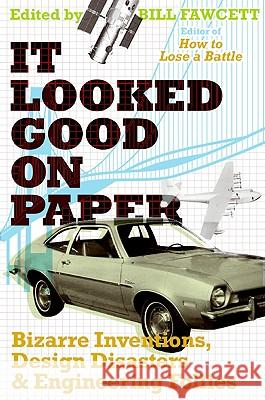 It Looked Good on Paper: Bizarre Inventions, Design Disasters, and Engineering Follies Bill Fawcett 9780061358432 Harper Paperbacks