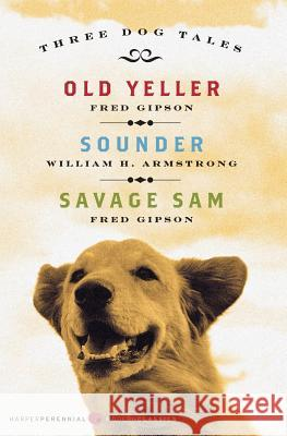Three Dog Tales: Old Yeller/Sounder/Savage Sam Fred Gipson William H. Armstrong 9780061367052