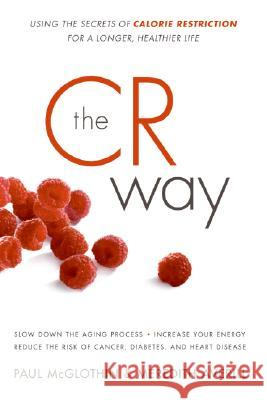 The CR Way: Using the Secrets of Calorie Restriction for a Longer, Healthier Life Paul McGlothin Meredith Averill 9780061370984