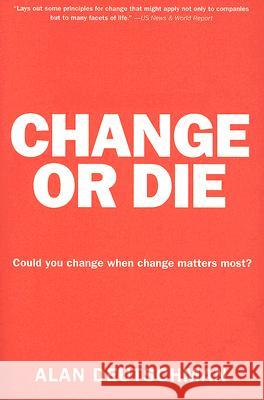 Change or Die: The Three Keys to Change at Work and in Life Alan Deutschman 9780061373671