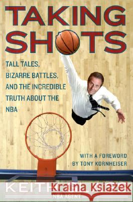 Taking Shots: Tall Tales, Bizarre Battles, and the Incredible Truth about the NBA Keith Glass 9780061373909