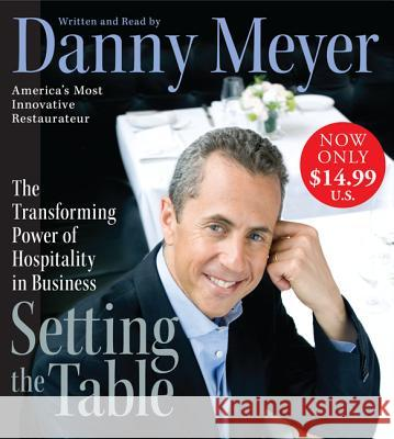 Setting the Table: The Transforming Power of Hospitality in Business - audiobook Danny Meyer Danny Meyer 9780061374159