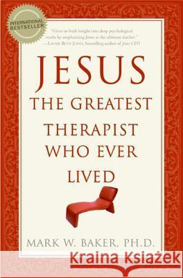 Jesus, the Greatest Therapist Who Ever Lived Mark W. Baker 9780061374777