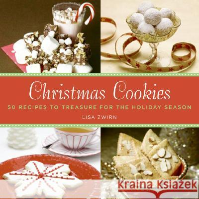 Christmas Cookies: 50 Recipes to Treasure for the Holiday Season Lisa B. Zwirn 9780061376962
