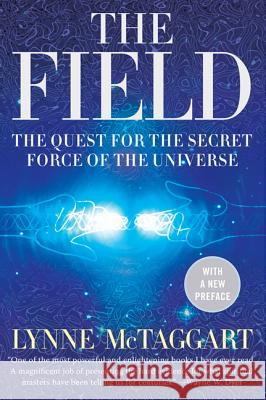 The Field: The Quest for the Secret Force of the Universe Lynne McTaggart 9780061435188