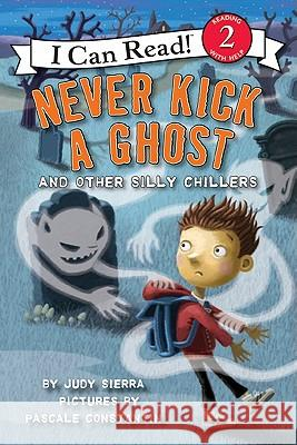 Never Kick a Ghost and Other Silly Chillers Judy Sierra Pascale Constantin 9780061435218