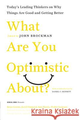 What Are You Optimistic About?: Today's Leading Thinkers on Why Things Are Good and Getting Better John Brockman 9780061436932