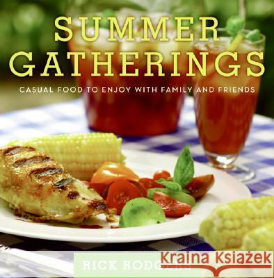 Summer Gatherings: Casual Food to Enjoy with Family and Friends Rick Rodgers 9780061438509