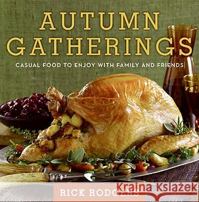 Autumn Gatherings: Casual Food to Enjoy with Family and Friends Rick Rodgers 9780061438844