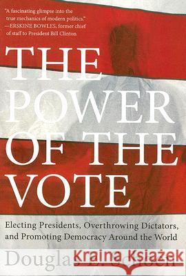The Power of the Vote: Electing Presidents, Overthrowing Dictators, and Promoting Democracy Around the World Douglas E. Schoen 9780061440809