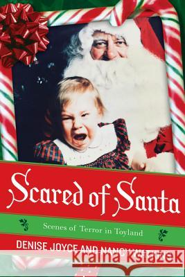 Scared of Santa: Scenes of Terror in Toyland Denise Joyce Nancy Watkins 9780061490996