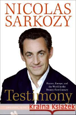 Testimony: France, Europe, and the World in the Twenty-First Century Nicolas Sarkozy 9780061498244