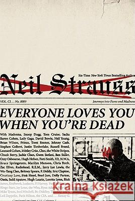 Everyone Loves You When You're Dead: Journeys Into Fame and Madness Neil Strauss 9780061543678 It Books