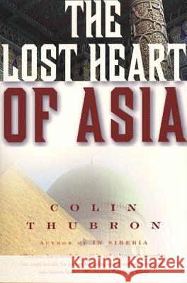 The Lost Heart of Asia Colin Thubron 9780061577673 Harper Perennial