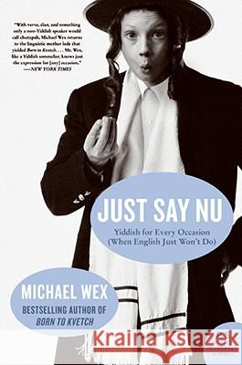 Just Say NU: Yiddish for Every Occasion (When English Just Won't Do) Michael Wex 9780061657320 Harper Perennial
