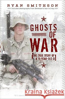 Ghosts of War: The True Story of a 19-Year-Old GI Ryan Smithson 9780061664717