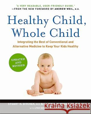 Healthy Child, Whole Child: Integrating the Best of Conventional and Alternative Medicine to Keep Your Kids Healthy Stuart H. Ditchek Russell H. Greenfield 9780061685989