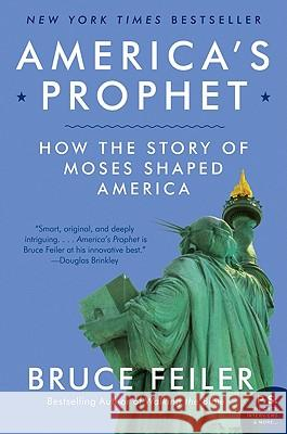 America's Prophet: How the Story of Moses Shaped America Bruce Feiler 9780061726279