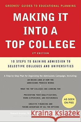 Making It Into a Top College, 2nd Edition: 10 Steps to Gaining Admission to Selective Colleges and Universities Howard Greene Matthew W. Greene 9780061726736