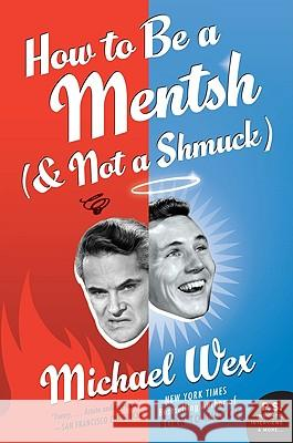 How to Be a Mentsh (and Not a Shmuck) Michael Wex 9780061771125 Harper Perennial