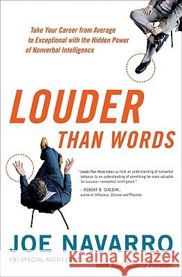 Louder Than Words: Take Your Career from Average to Exceptional with the Hidden Power of Nonverbal Intelligence Joe Navarro Toni Sciarra Poynter 9780061771392