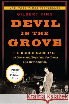 Devil in the Grove: Thurgood Marshall, the Groveland Boys, and the Dawn of a New America Gilbert King 9780061792281