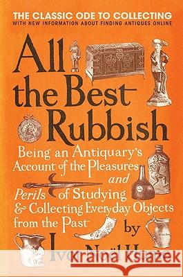 All the Best Rubbish: The Classic Ode to Collecting Ivor Noel Hume 9780061809897