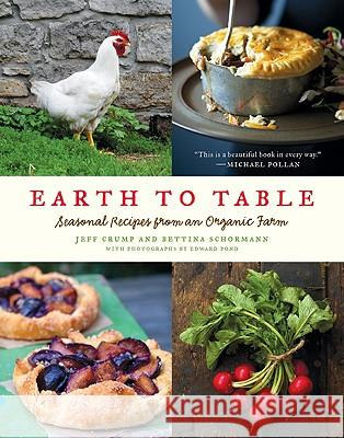 Earth to Table: Seasonal Recipes from an Organic Farm Jeff Crump Bettina Schormann 9780061825941