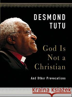 God Is Not a Christian: And Other Provocations Desmond Tutu 9780061874628