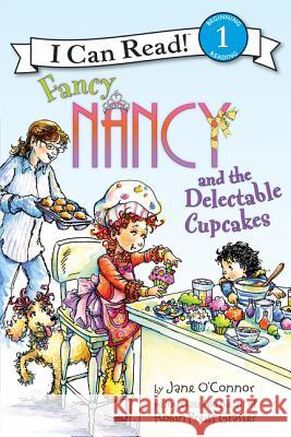 Fancy Nancy and the Delectable Cupcakes Jane O'Connor Robin Preiss Glasser 9780061882685