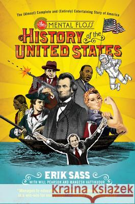 The Mental Floss History of the United States: The (Almost) Complete and (Entirely) Entertaining Story of America Erik Sass Will Pearson Mangesh Hattikudur 9780061928239 Harper Paperbacks