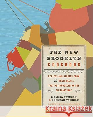 The New Brooklyn Cookbook: Recipes and Stories from 31 Restaurants That Put Brooklyn on the Culinary Map Melissa Vaughan Brendan Vaughan 9780061956225