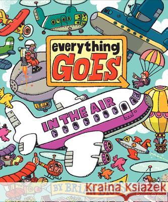 Everything Goes: In the Air Brian Biggs Brian Biggs 9780061958106
