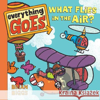 Everything Goes: What Flies in the Air? Brian Biggs Brian Biggs 9780061958168