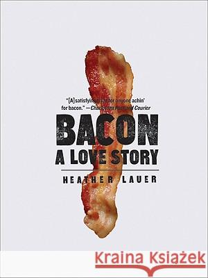 Bacon: A Love Story Heather Lauer 9780061971266