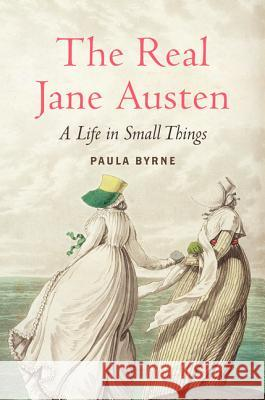 The Real Jane Austen: A Life in Small Things Paula Byrne 9780061999093