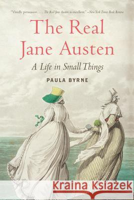 The Real Jane Austen: A Life in Small Things Paula Byrne 9780061999109