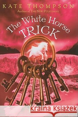 The White Horse Trick Kate Thompson 9780062004161