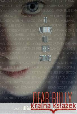 Dear Bully: 70 Authors Tell Their Stories Megan Kelley Hall Carrie Jones 9780062060983