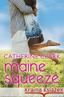Maine Squeeze: Maine Squeeze and Banana Splitsville Catherine Clark 9780062064899
