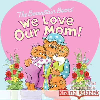 The Berenstain Bears: We Love Our Mom! Jan Berenstain Mike Berenstain Jan Berenstain 9780062075475